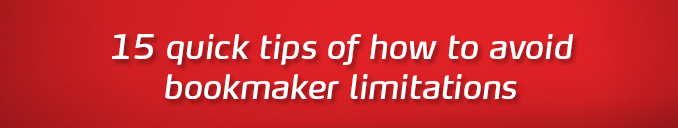 How to avoid bookmaker limitations