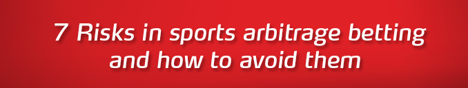 How to avoid risks in sports arbitrage betting.