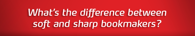 Learn the difference between soft and sharp bookmakers